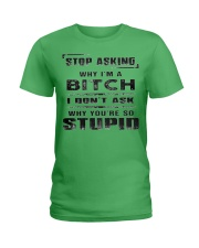STOP ASKING - WHY I'M A BITCH Ladies T-Shirt thumbnail