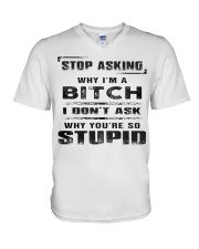 STOP ASKING - WHY I'M A BITCH V-Neck T-Shirt thumbnail