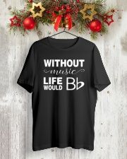 WITHOUT MUSIC LIFE WOULD BE FLAT BB Classic T-Shirt lifestyle-holiday-crewneck-front-2