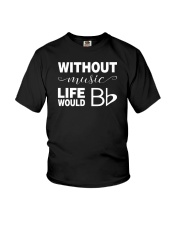WITHOUT MUSIC LIFE WOULD BE FLAT BB Youth T-Shirt thumbnail