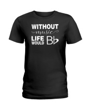 WITHOUT MUSIC LIFE WOULD BE FLAT BB Ladies T-Shirt thumbnail