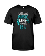 WITHOUT MUSIC LIFE WOULD BB BE FLAT Classic T-Shirt front