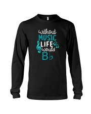 WITHOUT MUSIC LIFE WOULD BB BE FLAT Long Sleeve Tee thumbnail