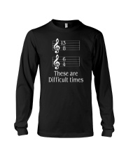 These Are Difficult Times Funny Music Musician Long Sleeve Tee thumbnail