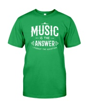 Music is the answer I forgot the question Classic T-Shirt front