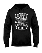 FUNNY MAKE ME USE MY OPERA VOICE CHOIR SINGING Hooded Sweatshirt thumbnail