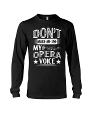 FUNNY MAKE ME USE MY OPERA VOICE CHOIR SINGING Long Sleeve Tee thumbnail