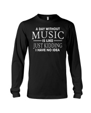 Without Music I have no idea Funny Music Musician Long Sleeve Tee thumbnail