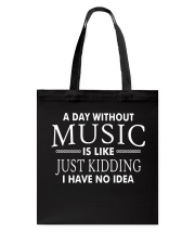Without Music I have no idea Funny Music Musician Tote Bag thumbnail