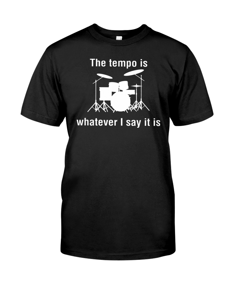 The Tempo is Whatever I say Funny Drummer Drums Classic T-Shirt