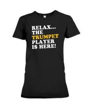 RELAX THE TRUMPET PLAYER IS HERE Premium Fit Ladies Tee thumbnail