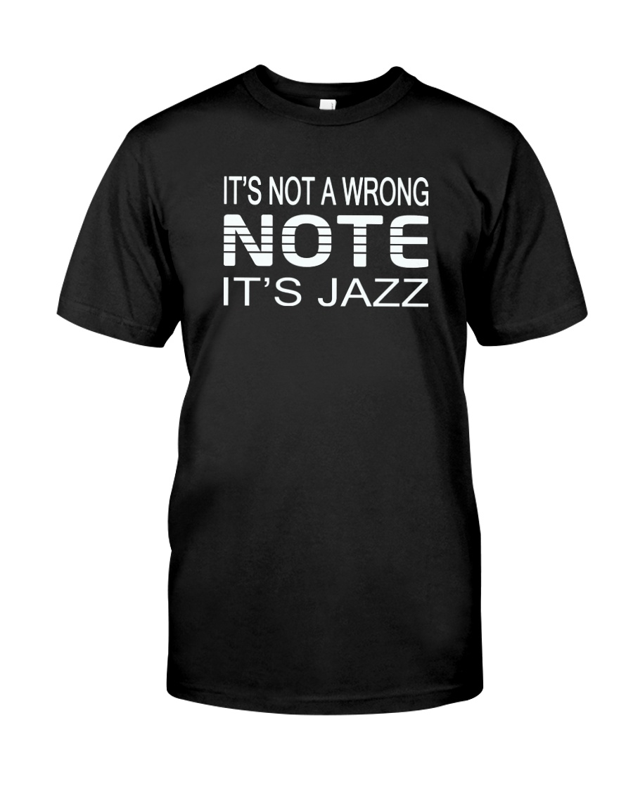 ITS NOT A WRONG NOTE ITS JAZZ MUSIC MUSICIAN Classic T-Shirt