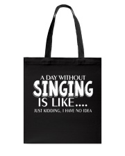 A Day Without No Idea Funny Singing Musicals Tote Bag thumbnail