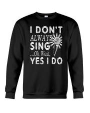 I Don't Always Sing Funny Singing Musicals Theatre Crewneck Sweatshirt thumbnail