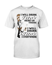 I will drink Titos here or there everywhere shirt Classic T-Shirt front