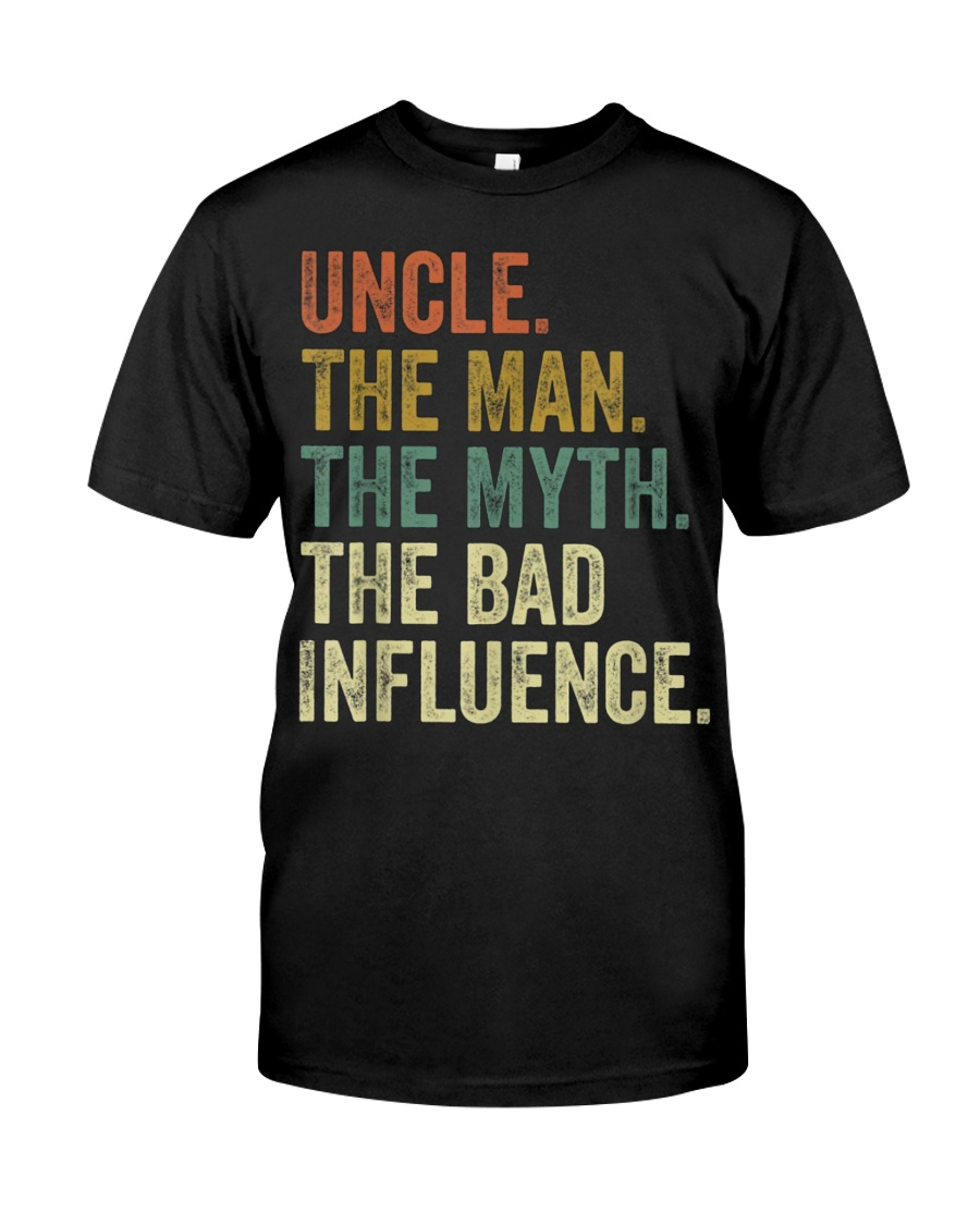 Uncle the man the myth the bad influence Tee Shirt Classic T-Shirt