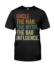 Uncle the man the myth the bad influence Tee Shirt Classic T-Shirt front