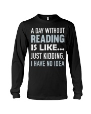A Day Without Reading Is Like J Long Sleeve Tee thumbnail