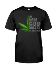 I'M BLUNT BECAUSE GOD ROLLED ME THAT WAY Classic T-Shirt thumbnail