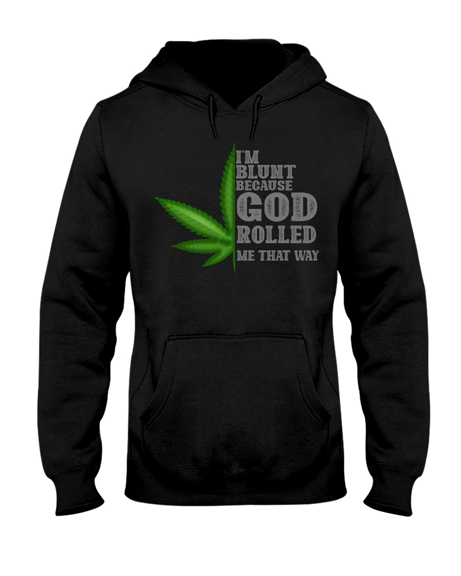 I'M BLUNT BECAUSE GOD ROLLED ME THAT WAY Hooded Sweatshirt