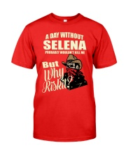 A Day Without SELENA Probably Would Not Kill Me Bu Classic T-Shirt front