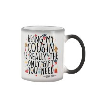 BEING MY COUSIN IS REALLY THE ONLY GIFT U NEED  Color Changing Mug thumbnail