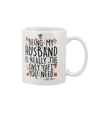 BEING MY HUSBAND IS REALLY THE ONLY GIFT U NEED  Mug front
