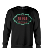 SORRY BOYS MY DAD IS MY VALENTINE  Crewneck Sweatshirt front