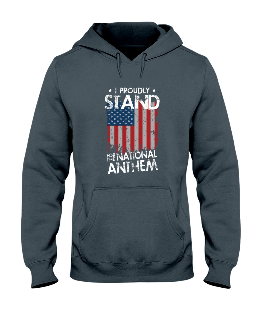 I Proudly Stand For The National Anthem Hooded Sweatshirt