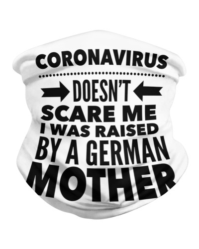 CORONAVIRUS DOESN'T SCARE ME I WAS RAISED BY