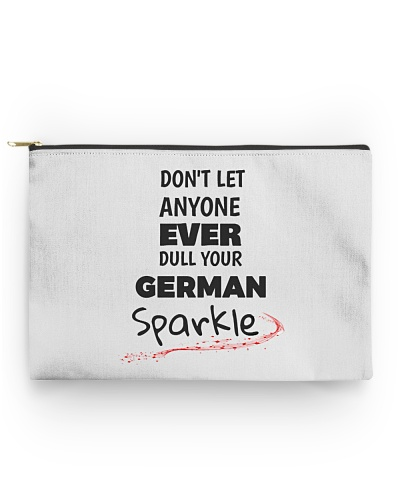 DON'T LET ANYONE EVER DULL YOUR GERMAN SPARKLE