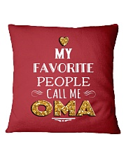 MY FAVORITE PEOPLE CALL ME OMA Square Pillowcase thumbnail