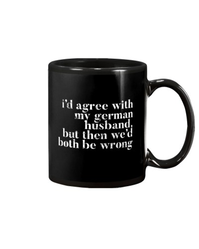 I'D AGREE WITH MY GERMAN HUSBAND BUT THEN WE'D