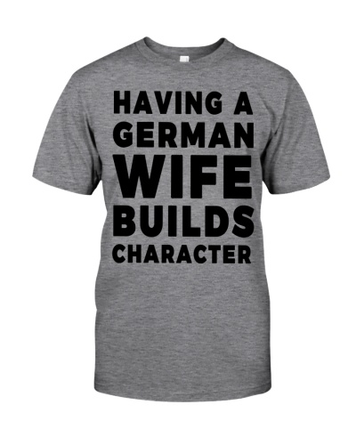 HAVING A GERMAN WIFE BUILDS CHARACTER