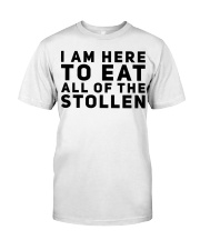 I AM HERE TO EAT ALL OF THE STOLLEN Classic T-Shirt front
