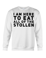 I AM HERE TO EAT ALL OF THE STOLLEN Crewneck Sweatshirt thumbnail