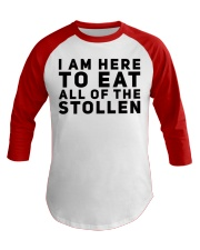 I AM HERE TO EAT ALL OF THE STOLLEN Baseball Tee thumbnail