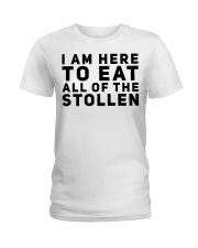 I AM HERE TO EAT ALL OF THE STOLLEN Ladies T-Shirt thumbnail
