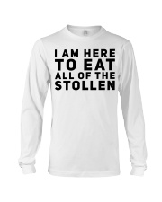 I AM HERE TO EAT ALL OF THE STOLLEN Long Sleeve Tee thumbnail