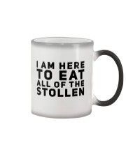 I AM HERE TO EAT ALL OF THE STOLLEN Color Changing Mug thumbnail