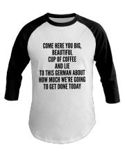 COME HERE YOU BIG BEAUTIFUL CUP OF COFFEE AND LIE Baseball Tee thumbnail