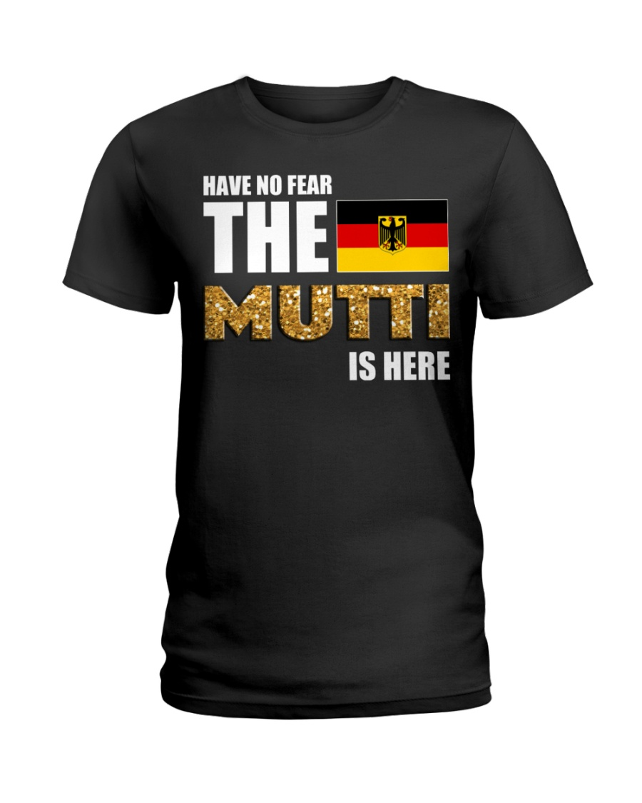 HAVE NO FEAR MUTTI IS HERE Ladies T-Shirt