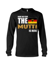 HAVE NO FEAR MUTTI IS HERE Long Sleeve Tee tile