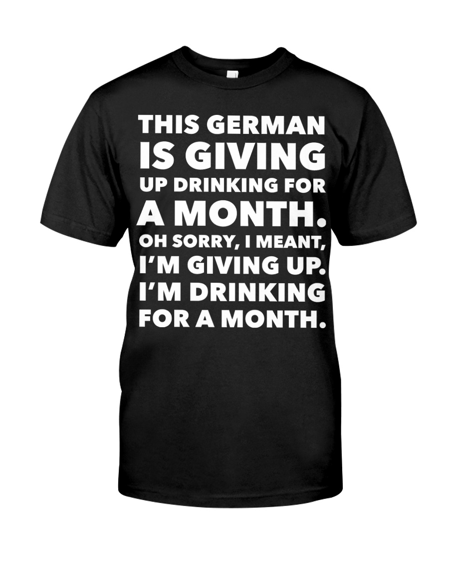 THIS GERMAN IS GIVING UP DRINKING FOR A MONTH  Classic T-Shirt