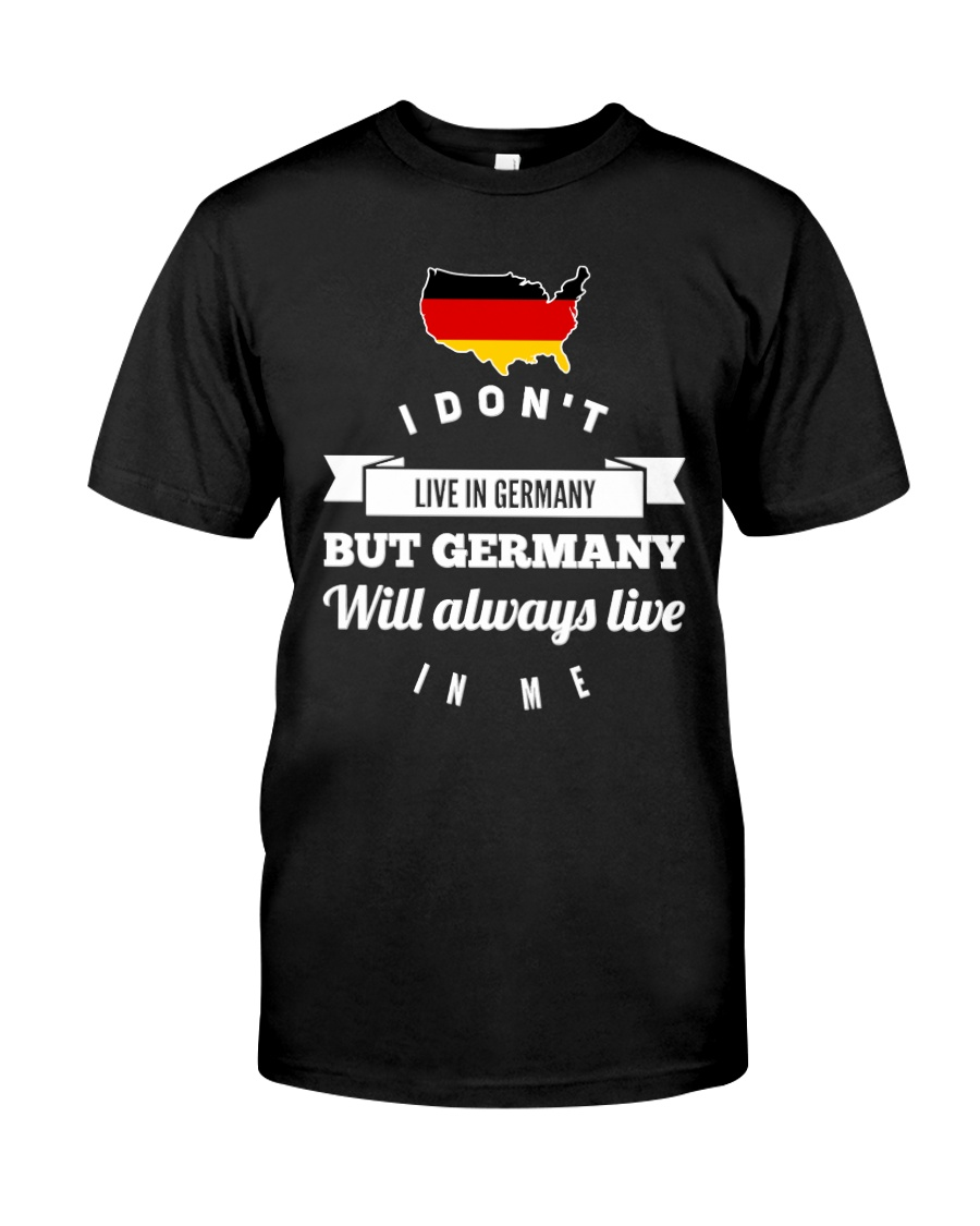 I DON'T LIVE IN GERMANY Classic T-Shirt