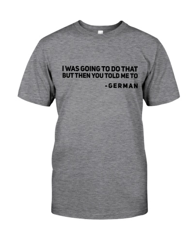 I WAS GOING TO DO THAT GERMAN