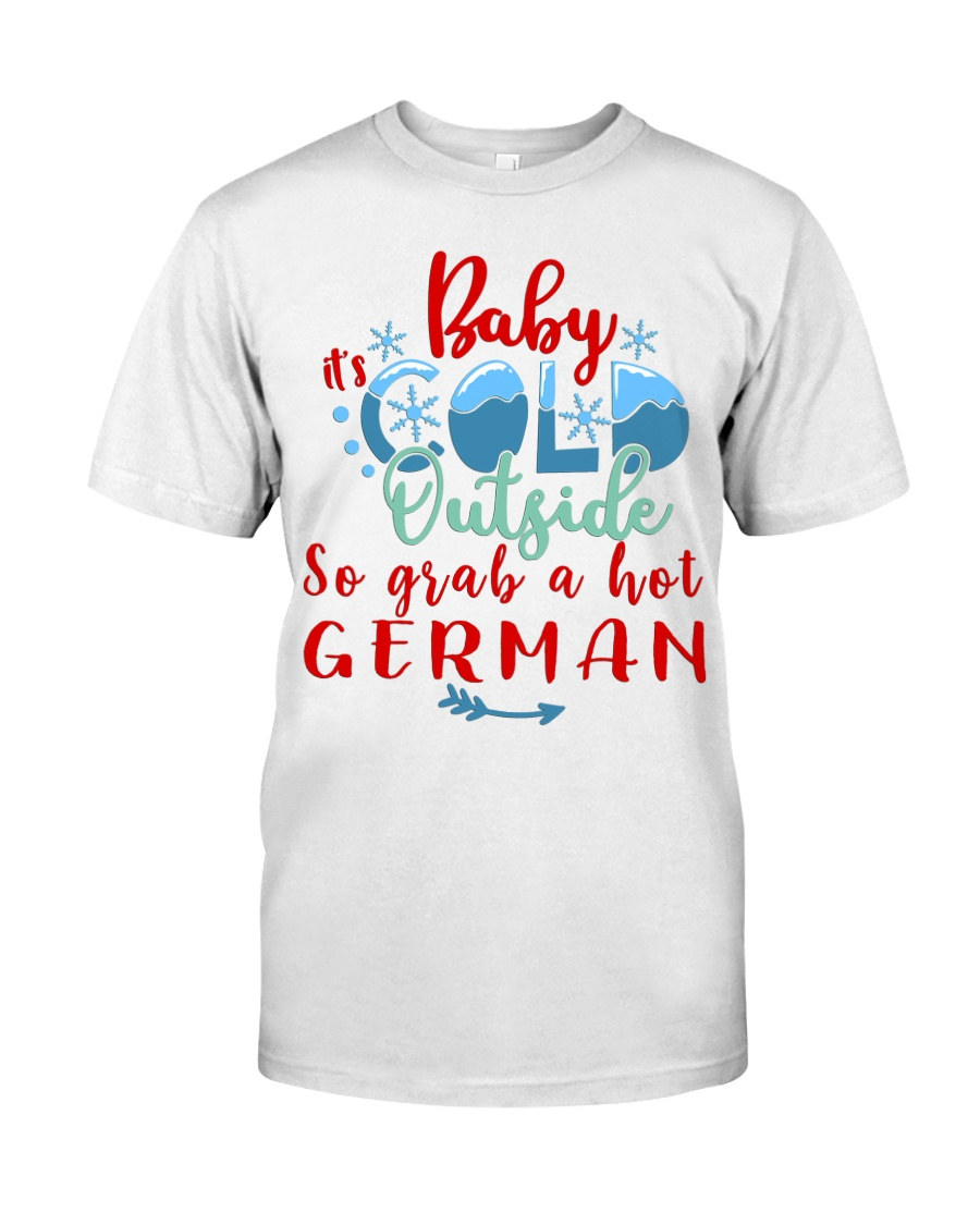 BABY IT'S COLD OUTSIDE SO GRAB GERMAN Classic T-Shirt
