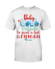 BABY IT'S COLD OUTSIDE SO GRAB GERMAN Classic T-Shirt front