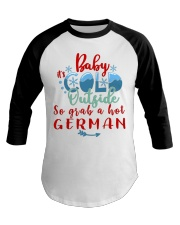 BABY IT'S COLD OUTSIDE SO GRAB GERMAN Baseball Tee thumbnail