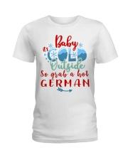 BABY IT'S COLD OUTSIDE SO GRAB GERMAN Ladies T-Shirt thumbnail